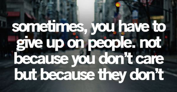Give up people... Need to remember this sometimes