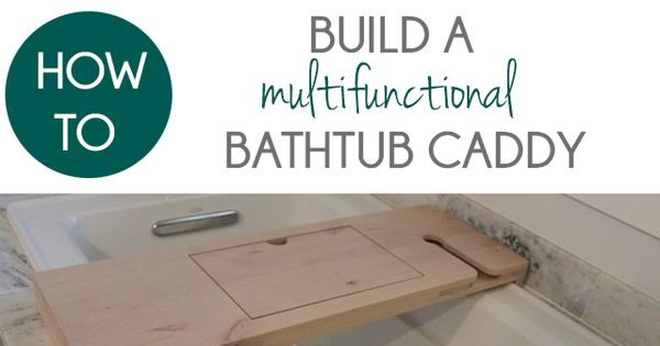 How to Build a Bathtub Caddy...for those who love a loooong soak