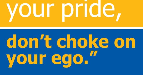 """Swallowing Your Pride Quotes: """"When You Swallow Your Pride, Don't Choke On Your Ego"""