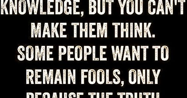 """""""You can give a person knowledge, but you can't make them think."""
