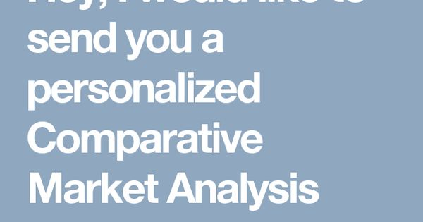Hey, I would like to send you a personalized Comparative Market - competitive market analysis
