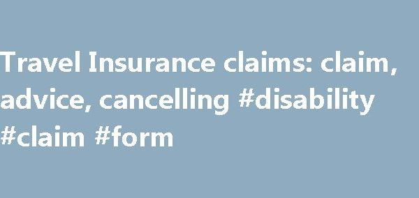 Travel Insurance claims claim, advice, cancelling #disability - disability form