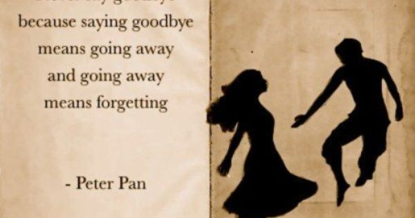 Saying Goodbye Quotes, Deep, Meaning, Peter Pan