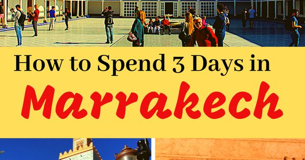How To Spend 3 Days In Marrakech Africa Travel Morocco Travel Winter City Break