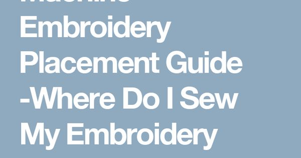 Machine embroidery placement guide where do i sew my
