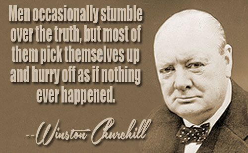 Men Occasionally Stumble Over The Truth But Most Of Them