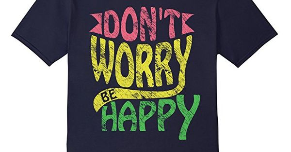 Don T Worry Be Happy T Shirt Great Gift Idea For Anyone Bob Marley Quotes Bobby Mcferrin Song Quotes Cool T Shirts Bob Marley Quotes T Shirt