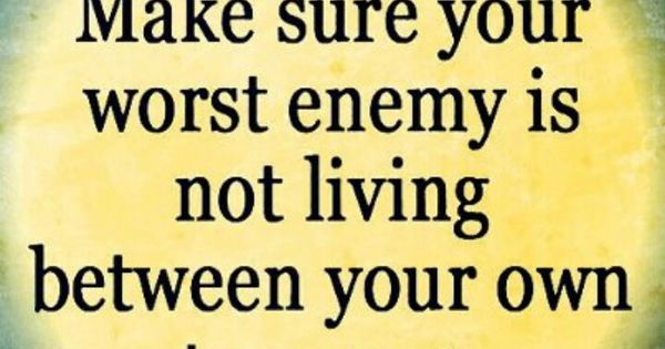 Make Sure Your Worst Enemy Isn't Living Between Your Ears