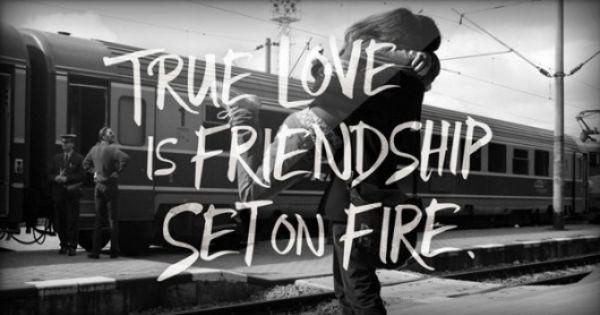 True Love Is Friendship Set On Fire Love Friendship TrueLove