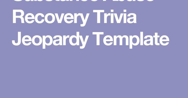 Substance Abuse Recovery Trivia Jeopardy Template - work - Pinterest ...