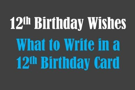 What To Write In A 12 Year Old S Birthday Card Birthday Card Sayings Old Birthday Cards Girl Birthday Cards