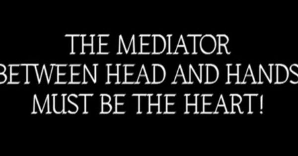 """The Mediator between head and hands must be the heart"""" Quote from the 1927  German silent film Metropolis. 