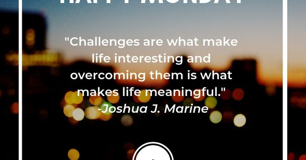 Happy Monday What Challenges Are You Facing Today Run Toward