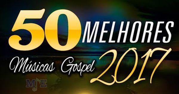 Baixar 50 Melhores Musicas Gospel De 2017 Musicas Evangelicas Me