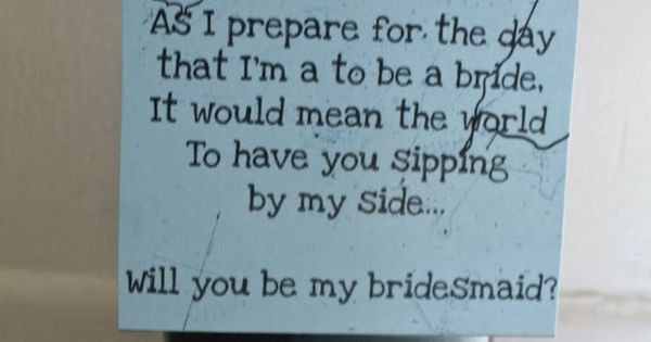 Cute Ways To Ask Someone To Be Your Bridesmaid.