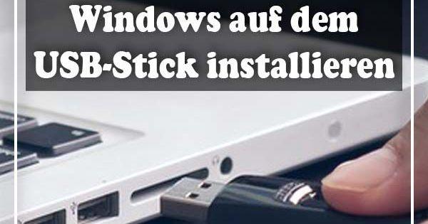 Windows To Go Windows Auf Dem Usb Stick Installieren Auf Dem Installieren Usbstick Windows 2020