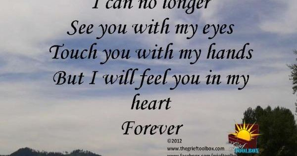 I can no longer see or touch you but I will feel you in my ...