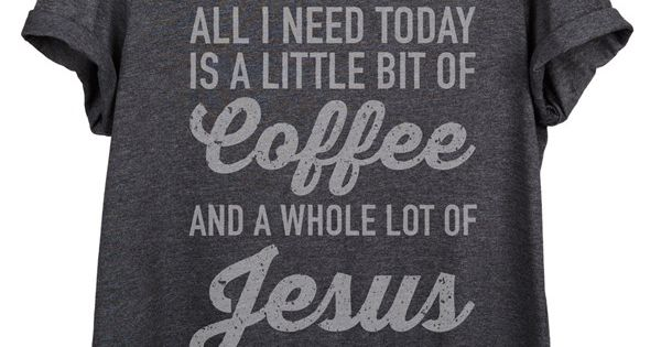 All I Need Today Is A Little Bit Of Coffee And A Whole Lot