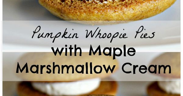Pumpkin Whoopie Pies with Maple-Marshmallow Cream Filling ...