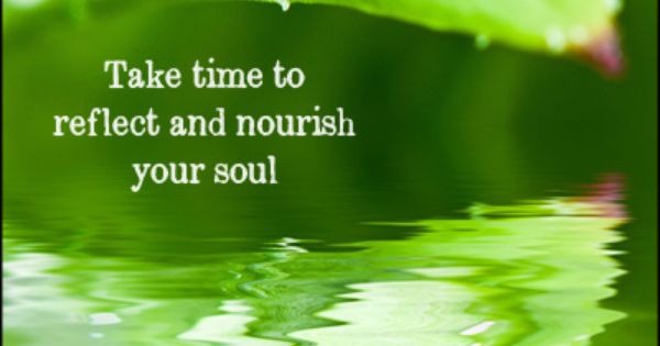 Take Time To Reflect Quotes: Take Time To Reflect And Nourish Your Soul #quotes