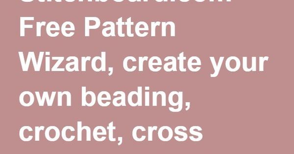 Stitchboard.com Free Pattern Wizard, create your own beading, crochet, cross ...