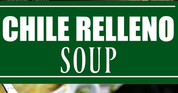 Chile relleno, Poblano soup and Chile on Pinterest