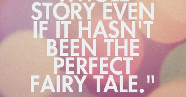 Love your whole story even if it hasn\'t been the | Quotes at ...