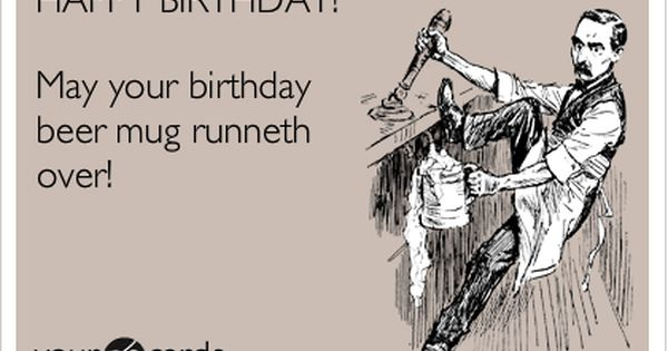 Search Results For Beer Ecards From Free And Funny Cards And Hilarious Posts Som Happy Birthday Funny Funny Happy Birthday Meme Happy Birthday Quotes Funny