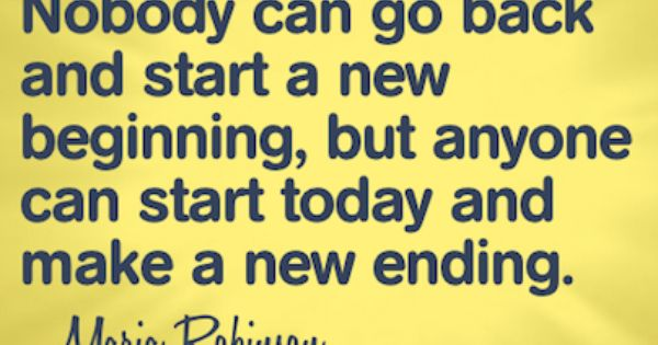 Nobody Can Go Back And Start A New Beginning, But Anyone