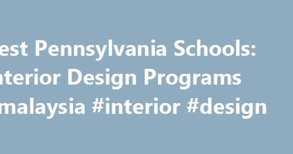Best Pennsylvania Schools Interior Design Programs Malaysia Designremmont