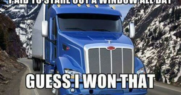 Paid to Stare Out The Window | Truckers MEME | Pinterest ...