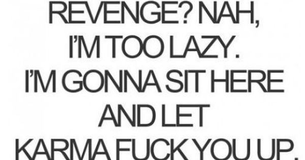 I wanted to get revenge. But no I'll let God do my