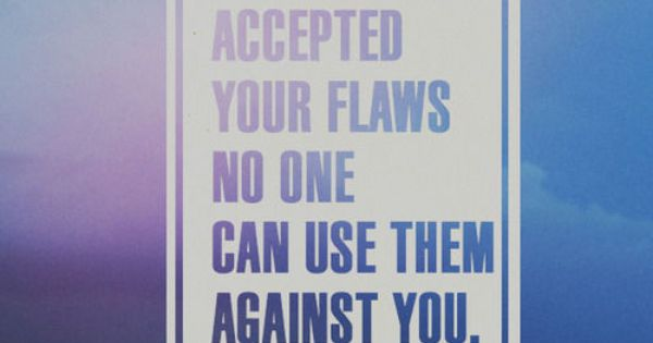 Accept your flaws. Truth Inspiration quotes quoteoftheday Courtesy of Bay Ridge Toyota