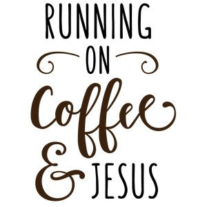 Silhouette Design Store View Design 169966 Running On Coffee And Jesus Coffee Theme Coffee Quotes Silhouette Design