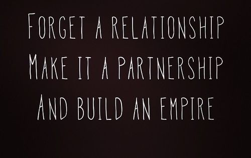 """""""Forget A Relationship. Make It A Partnership And Build An"""