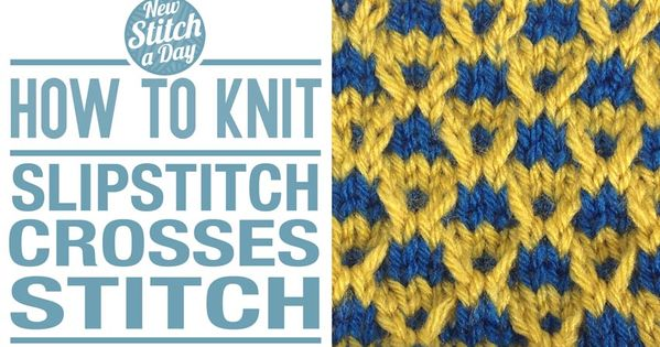 How to Knit the Slipstitch Crosses Stitch **USES purl wise slip stitches and ...