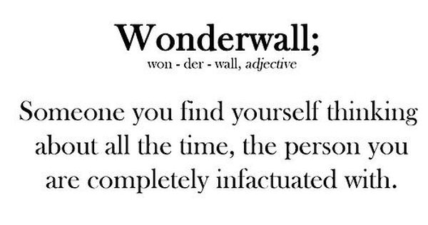 The defintion of Wonderwall... now that song is in my head...