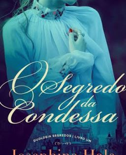 Resenha O Segredo Da Condessa Josephine Hale Romance De Epoca