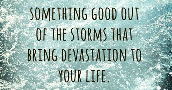 God promises to make something good out of the storms