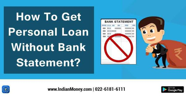 How To Get Personal Loan Without Bank Statement Personal Loans Bank Statement Person