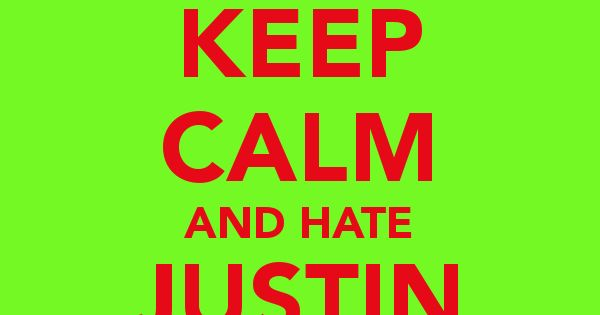 Sure this keep calm is funny but see how Justin would feel and honestly I don...