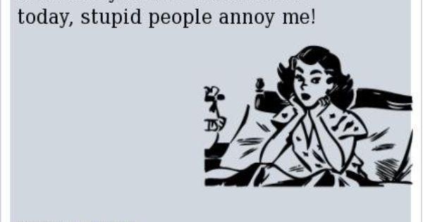 Stupid People Annoy Me People Annoy Me Stupid People Work Humor