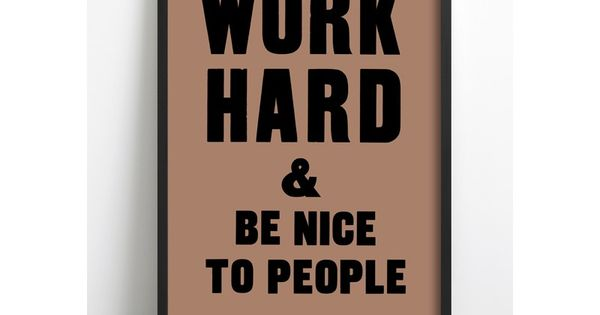 Work Hard & Be Nice To People. workhard benice beyou