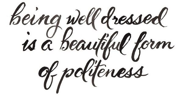 "Words of Wisdom. ""Being well dressed is a beautiful form of politeness."""