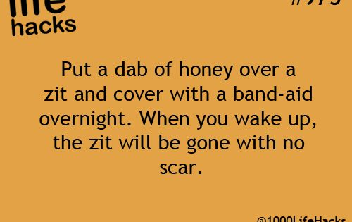Put a dab of honey over a zit and cover with a
