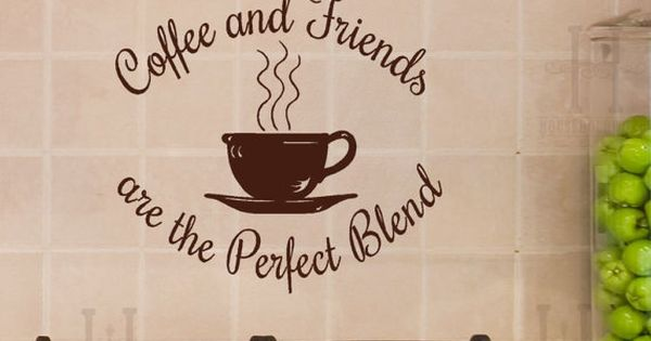 Coffee And Friends Are The Perfect Blend Wall Decal Decor