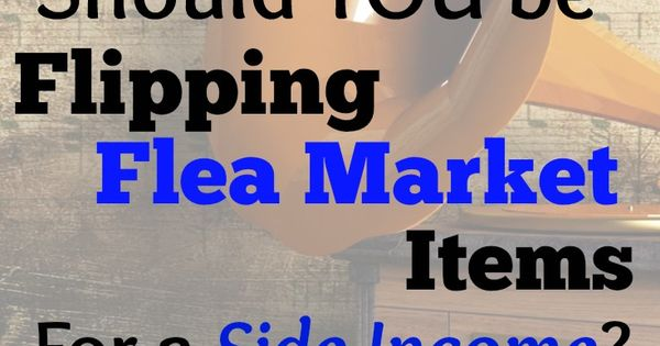 Are You A Good Candidate For Flipping Flea Market Items