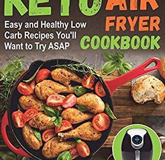 Keto Air Fryer Cookbook Easy And Healthy Low Carb Recipes You Ll