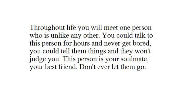 Throughout life you will meet one person who is unlike any other.
