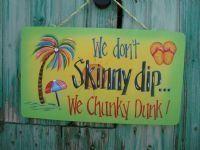 We Don/'t Skinny Dip Chunky Dunk Sign Decor Pool Decks /& Spa Swim Size Options